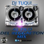 DJ Tuqui Al Filo Del Reggaeton Mix