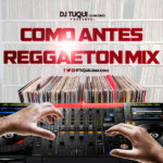 DJ Tuqui Como Antes Reggaeton Mix