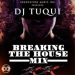 DJ Tuqui Breaking the House Mix