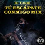 DJ Tuqui Tú Escápate Conmigo Mix